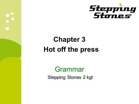 Chapter 3 Hot off the press Grammar Stepping Stones 2 kgt.
