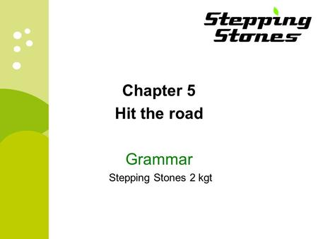 Chapter 5 Hit the road Grammar Stepping Stones 2 kgt.