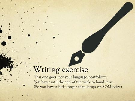 Writing exercise This one goes into your language portfolio!!! You have until the end of the week to hand it in… (So you have a little longer than it says.