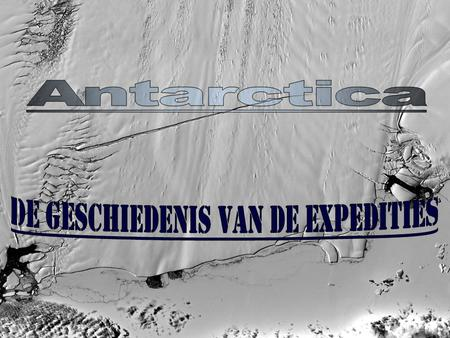 Expedities 'South trough the pole'- expeditie: Alain Hubert & Dixie Dansercoer Steken Antartica over 1997-1998 De Belgica-expeditie: Adrien De Gerlache.
