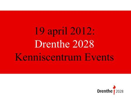 19 april 2012: Drenthe 2028 Kenniscentrum Events.