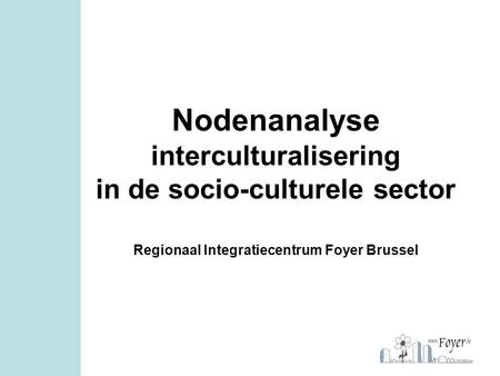 Nodenanalyse interculturalisering in de socio-culturele sector Regionaal Integratiecentrum Foyer Brussel.