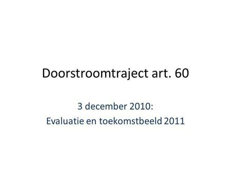 Doorstroomtraject art. 60 3 december 2010: Evaluatie en toekomstbeeld 2011.