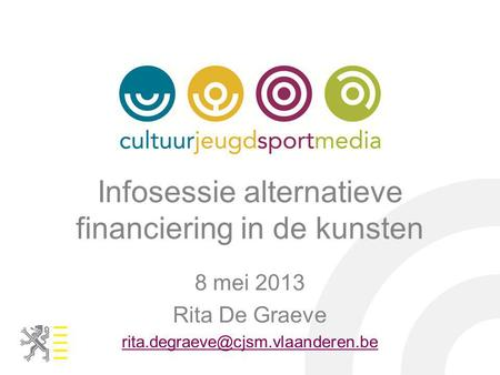 Infosessie alternatieve financiering in de kunsten 8 mei 2013 Rita De Graeve