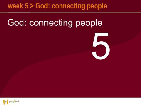 Week 5 > God: connecting people God: connecting people 5.