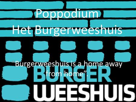 "Poppodium Het Burgerweeshuis ""Burgerweeshuis is a home away from home""."