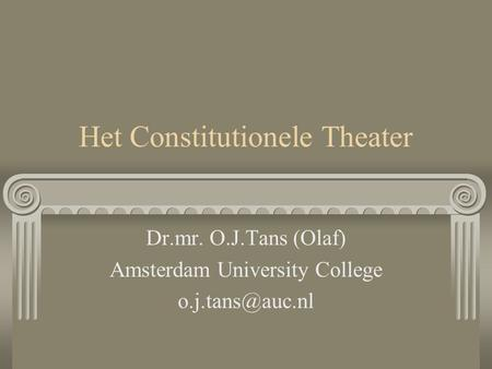 Het Constitutionele Theater Dr.mr. O.J.Tans (Olaf) Amsterdam University College
