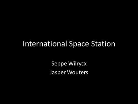 International Space Station Seppe Wilrycx Jasper Wouters.