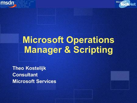 Microsoft Operations Manager & Scripting Theo Kostelijk Consultant Microsoft Services.
