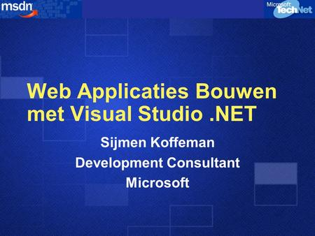 Web Applicaties Bouwen met Visual Studio.NET Sijmen Koffeman Development Consultant Microsoft.