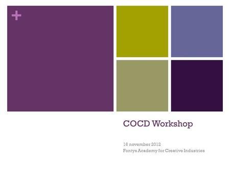 + COCD Workshop 16 november 2012 Fontys Academy for Creative Industries.