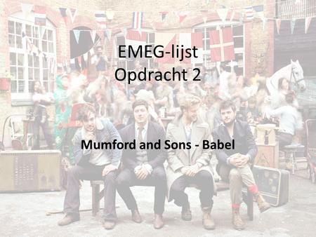 EMEG-lijst Opdracht 2 Mumford and Sons - Babel Release datum: 24 september 2012 6 noteringen in de billboard 200 600.000 stuks verkocht na 1 week.