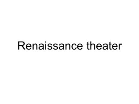 Renaissance theater.