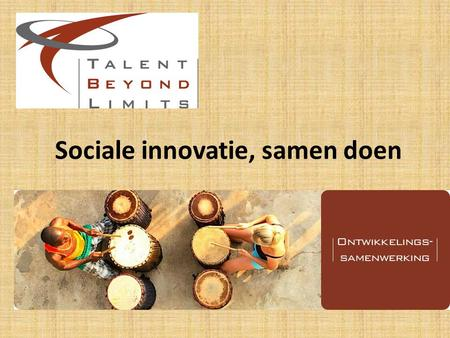Sociale innovatie, samen doen.  Human Resources Development  Mensen in relatie tot hun context  Wonen en werken in Afrika  Social Return on Investment.
