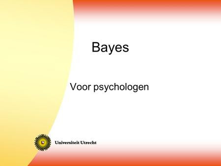 Bayes Voor psychologen. Pierre Simon Laplace Recap Bayes' Rule.
