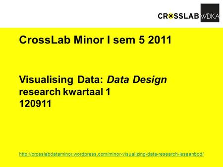 CrossLab Minor I sem 5 2011 Visualising Data: Data Design research kwartaal 1 120911