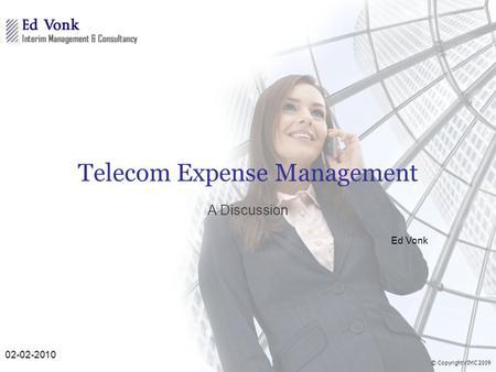 © Copyright VIMC 2009 Telecom Expense Management A Discussion Ed Vonk 02-02-2010.