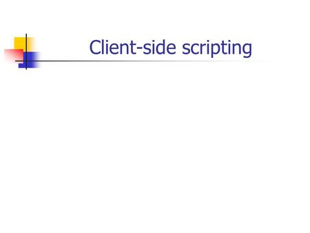 Client-side scripting. 1.Scripting in webpagina's 1. Verschillende talen VB: toepassingen in Windowsomgeving VBA: toepassingen in MS-Office VBScript internet.