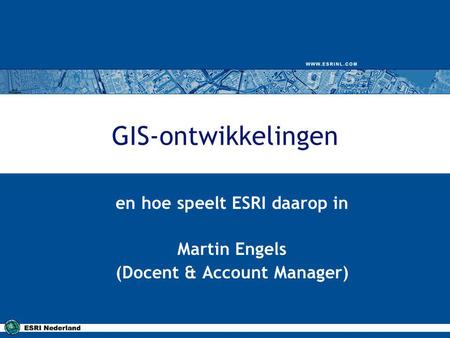 en hoe speelt ESRI daarop in Martin Engels (Docent & Account Manager)