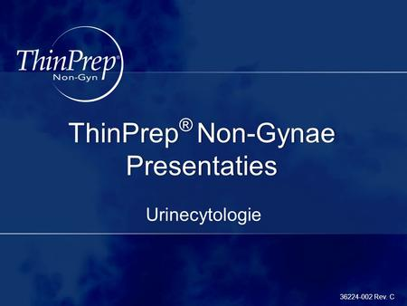 Title ThinPrep ® Non-Gynae Presentaties Urinecytologie 36224-002 Rev. C.