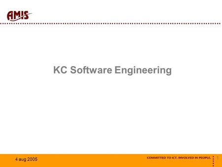 1 4 aug 2005 KC Software Engineering. 2 4 aug 2005 Programma Inleiding Enquête Methodes Tools Discussie Diner Workshop.