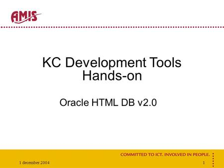 1 december 20041 KC Development Tools Hands-on Oracle HTML DB v2.0.