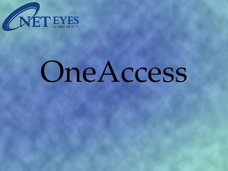 OneAccess. Wat is OneAccess? Sterke toegang authenticatie Single Sign-on oplossing Eenduidige totaal oplossing.