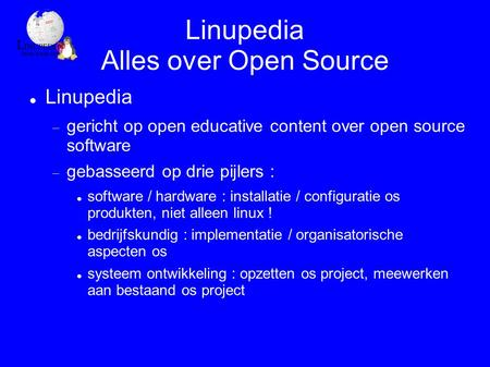 Linupedia Alles over Open Source Linupedia  gericht op open educative content over open source software  gebasseerd op drie pijlers : software / hardware.