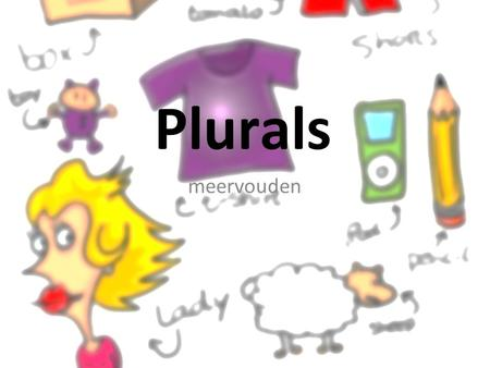 Plurals meervouden. pencil > pencils + s normale gevallen.
