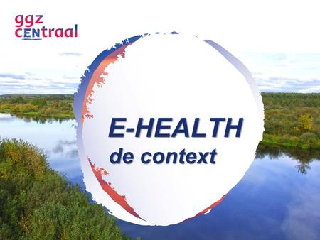 E-HEALTH de context. vitalsigns 'within next 5 years 50% of all vital health care measurements will be in real time online'
