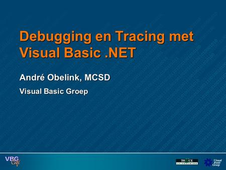 Debugging en Tracing met Visual Basic.NET André Obelink, MCSD Visual Basic Groep.
