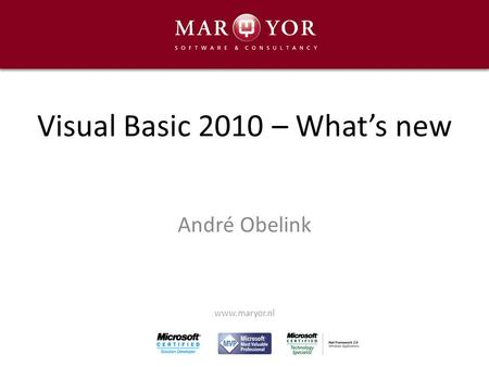 Visual Basic 2010 – What's new André Obelink www.maryor.nl.