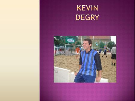 Kevin Degry.