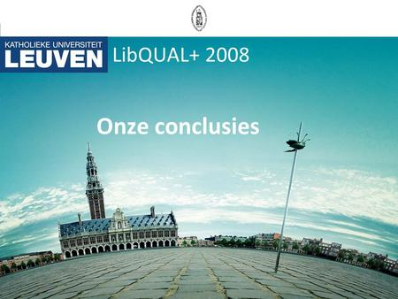 LibQUAL+ 2008 Onze conclusies. Wat is LibQUAL+? Internationaal gestandaardiseerd gebruikersonderzoek Ontworpen door Association of Research Libraries.