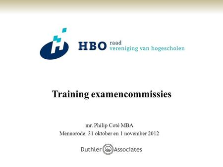 Training examencommissies mr. Philip Coté MBA Mennorode, 31 oktober en 1 november 2012.
