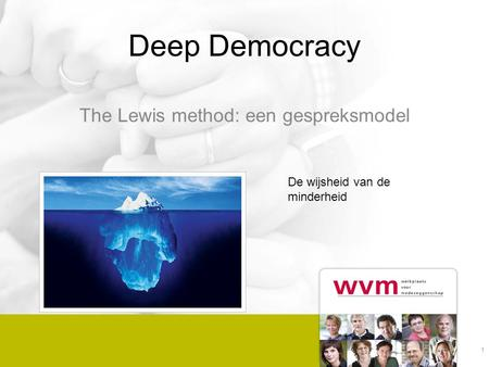 Deep Democracy The Lewis method: een gespreksmodel 1 De wijsheid van de minderheid.