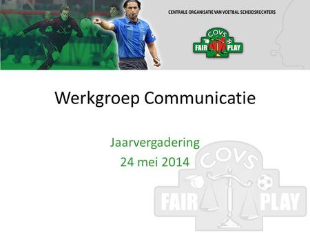 Werkgroep Communicatie Jaarvergadering 24 mei 2014.