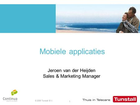 © 2008 Tunstall B.V. 1 Mobiele applicaties Jeroen van der Heijden Sales & Marketing Manager.