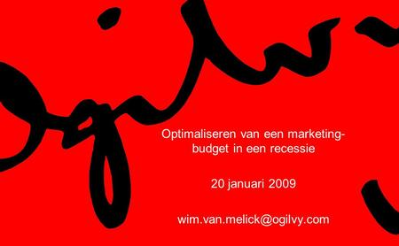 Optimaliseren van een marketing- budget in een recessie 20 januari 2009