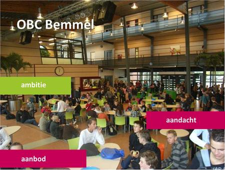 OBC Bemmel ambitie aanbod aandacht. TTO Bemmel ambition activities attention.