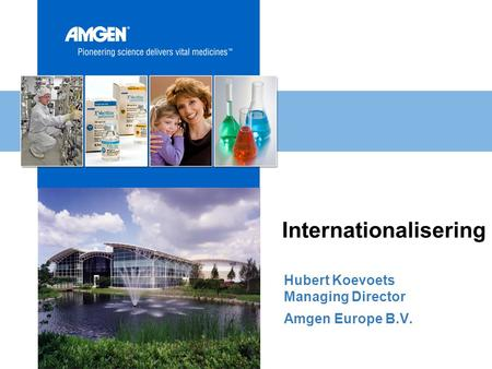 Internationalisering Hubert Koevoets Managing Director Amgen Europe B.V.