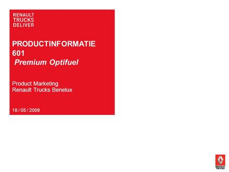 PRODUCTINFORMATIE 601 Premium Optifuel 18 / 05 / 2009 Product Marketing Renault Trucks Benelux.