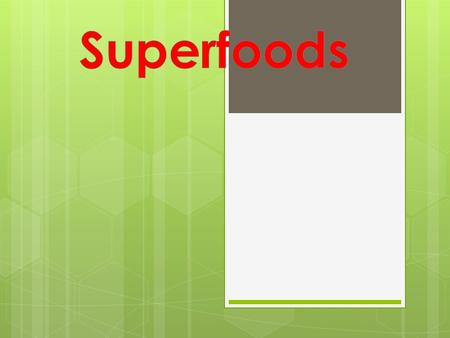 Superfoods.