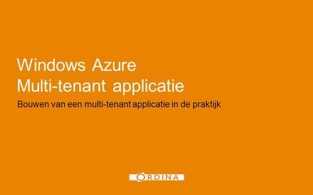 Windows Azure Multi-tenant applicatie Bouwen van een multi-tenant applicatie in de praktijk 1.