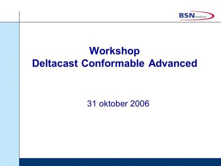 Workshop Deltacast Conformable Advanced 31 oktober 2006.