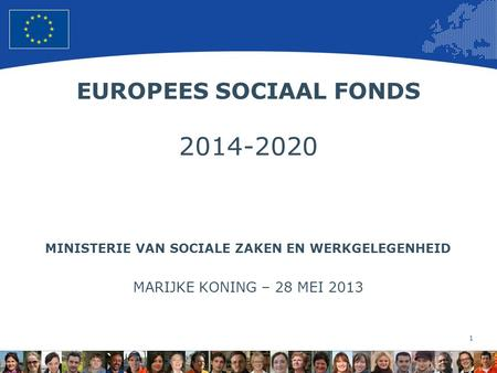 1 European Union Regional Policy – Employment, Social Affairs and Inclusion EUROPEES SOCIAAL FONDS 2014-2020 MINISTERIE VAN SOCIALE ZAKEN EN WERKGELEGENHEID.