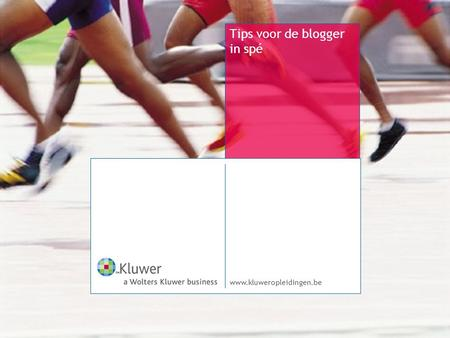 Www.kluweropleidingen.be Tips voor de blogger in spé.
