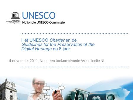 Het UNESCO Charter en de Guidelines for the Preservation of the Digital Heritage na 8 jaar 4 november 2011, Naar een toekomstvaste AV-collectie NL.