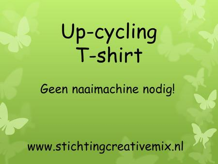 Up-cycling T-shirt Geen naaimachine nodig! www.stichtingcreativemix.nl.