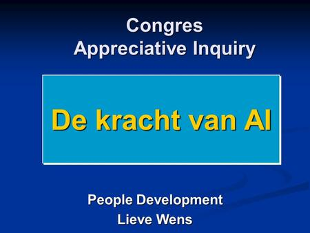 Congres Appreciative Inquiry Congres Appreciative Inquiry People Development Lieve Wens De kracht van AI.